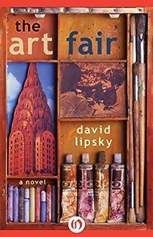The Art Fair: A Novel (English Edition) von [Lipsky, David]