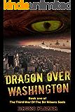 Dragon Over Washington (The Third War Of The Bir Nibaru Gods Book 1)