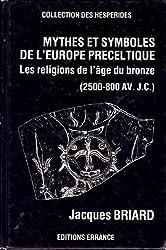 Mythes et symboles de l'Europe préceltique (2500-800 av. J.-C.). Les religions de l'Age de Bronze