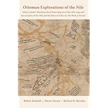 Ottoman Explorations of the Nile: Evliya Çelebi s Matchless Pearl These Reports of the Nile map and his accounts of the Nile and the Horn of Africa in The Book of Travels