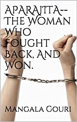 APARAJITA--The Woman Who Fought Back, And Won.