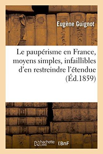 Le paupérisme en France, moyens simples, infaillibles d'en restreindre l'étendue