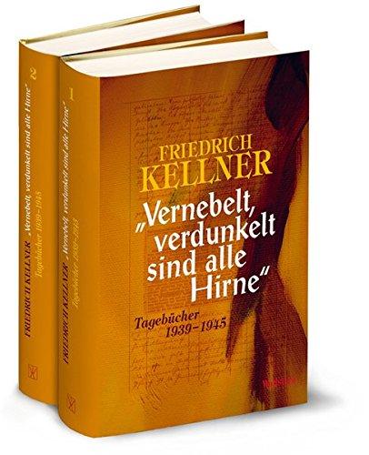 'Vernebelt, verdunkelt sind alle Hirne': Tagebücher 1939-1945