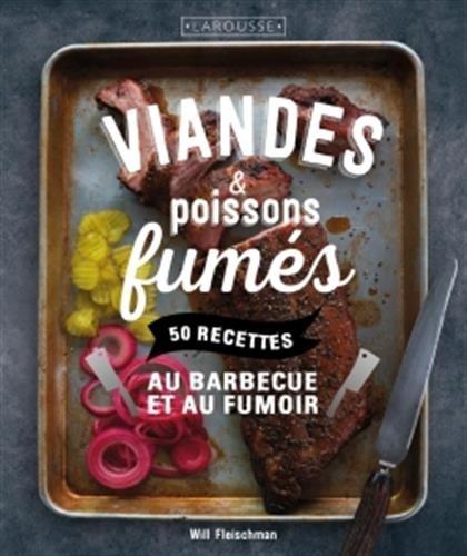 Viandes & poissons fumés : 50 recettes au barbecue et au fumoir par From Larousse