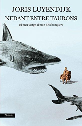 Nedant entre taurons: El meu viatge al món dels banquers (Catalan Edition) por Joris Luyendijk