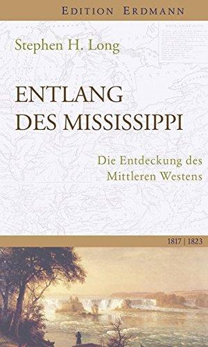 Entlang des Mississippi: Die Entdeckung des Mittleren Westens. 1817-1823 (Edition Erdmann)