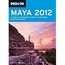 Moon Maya 2012: A Guide to Celebrations in Mexico, Guatemala, Belize and Honduras (Moon Handbooks)