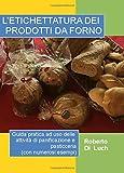 L'etichettatura dei prodotti da forno. Guida pratica ad uso delle attività di panificazione e pasticceria (con numerosi esempi)