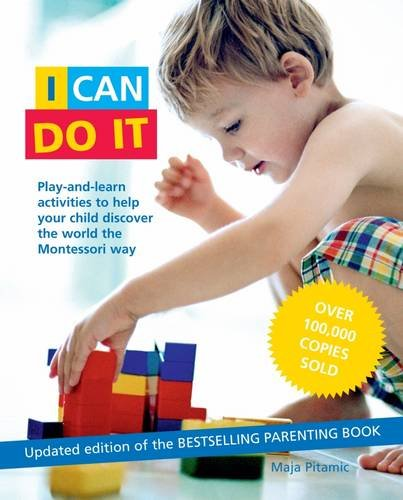 I Can Do It: Play and learn activities to help your child discover the world the Montessori way por Maja Pitamic