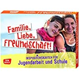 Familie, Liebe, Freundschaft! Inspirationskarten für Jugendarbeit und Schule (Inspirationskarten für die Jugendarbeit)