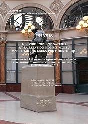 Physis: L'Environnement Naturel Et La Relation Homme-Milieu Dans Le Monde Egeen Protohistorique (Aegaeum, Band 37)