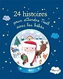24 histoires pour attendre Noël avec les bébés (Histoires à raconter pour les bébés)