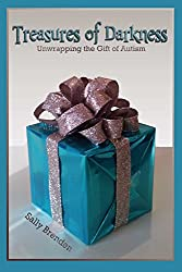 Treasures of Darkness: Unwrapping the Gift of Autism