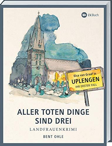 Buchseite und Rezensionen zu 'Aller toten Dinge sind drei: Landfrauenkrimi - Elsa van Graafs erster Fall in Uplengen' von Bent Ohle