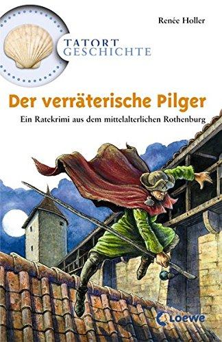 Der verräterische Pilger: Ein Ratekrimi aus dem mittelalterlichen Rothenburg (Tatort Geschichte)