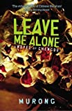 Leave Me Alone: A Novel of Chengdu by Xuecun Murong (2014-11-01)