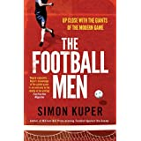 THE FOOTBALL MEN UP CLOSE WITH THE GIANTS OF THE MODERN GAME BY (KUPER, SIMON) PAPERBACK