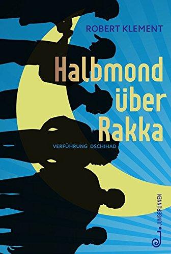 Halbmond über Rakka: Verführung Dschihad