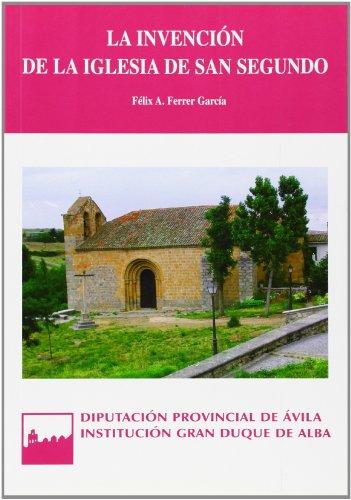 La invención de la iglesia de San Segundo: cofrades y frailes abulenses en los siglos XVI y XVII (Serie general)