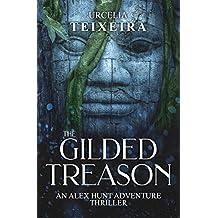 The GILDED TREASON: An ALEX HUNT Adventure Thriller (ALEX HUNT Adventure Thrillers Book 2)