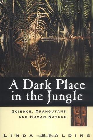 A Dark Place in the Jungle: Science, Orangutans, and Human Nature by Linda Spalding (1999-05-01) (Jungle Orangutan)