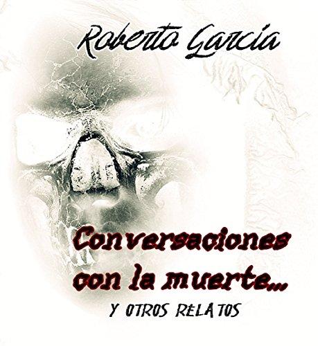 Conversaciones con la muerte... Y otros relatos por Roberto García