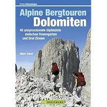 Alpine Bergtouren Dolomiten: Tourenführer mit 45 anspruchsvollen Gipfelzielen wie Langkofel, Civetta oder Antelao zwischen Rosengarten und Drei Zinnen im eindrucksvollsten Felsenreich der Dolomiten