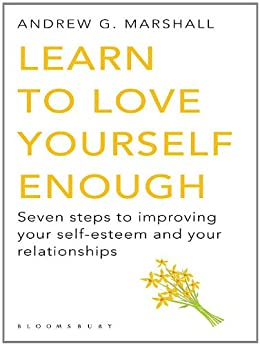 Learn to Love Yourself Enough: Seven Steps to Improving Your Self-Esteem and Your Relationships par [Marshall, Andrew G]