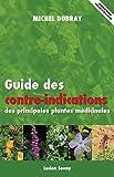 Guide des contre-indications des principales plantes médicinales...