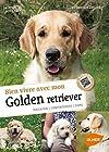 Bien vivre avec mon Golden Retriever - Education, comportement, soins