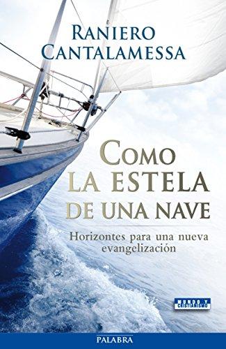 Como la estela de una nave : horizontes para una nueva evangelización por Raniero Cantalamessa