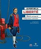 LE PORT DE LA LIBERTE, Brest au temps de l'indépendance américaine