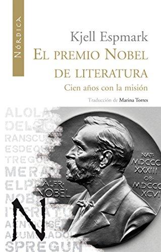El premio Nobel de Literatura: Cien años con la misión (Letras Nórdicas) por Kjell Espmark