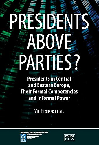 Presidents above Parties? Presidents in Central and Eastern Europe, Their Formal Competencies and Informal Power by Vit Hlousek (2013-01-01)