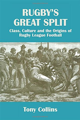 Rugby's Great Split: Class, Culture and the Origins of Rugby League Football (Sport in the Global Society) por Tony Collins