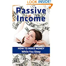 Passive Income: How To Make Money While You Sleep (Passive Income, Financial Freedom)