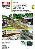 Gleise und Weichen 2 - Große Spuren, H0-Schmalspur, US-Modellbahnen, Weichenantriebe, Gleis- und Selbstbaupraxis, Besonderheiten - MIBA Modellbahn Praxis