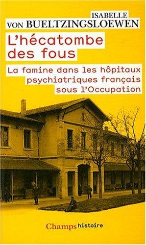 L'hécatombe des fous : La famine dans les hôpitaux psychiatriques français sous l'Occupation par Isabelle von Bueltzingsloewen
