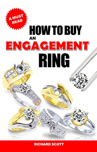 How to Buy an Engagement Ring: How to Pick and Choose the Perfect Diamond and Ideal Mounting (English Edition)