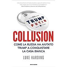 Collusion (versione italiana): Come la Russia ha aiutato Trump a conquistare la Casa Bianca (Italian Edition)