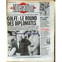 LIBERATION [No 2884] du 31/08/1990 - RENCONTRE PEREZ DE CUELLAR - TAREK AZIZ A AMMAN - GOLFE - LE ROUND DES DIPLOMATES - SPLIT - PERTES ET PROFITS - LA GROGNE AU FRONT NATIONAL - CHOC RADICAL A MOSCOU - LES ULTRAS DE ROUMANIE.