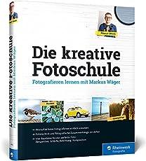 Die kreative Fotoschule: Endlich fotografische Zusammenhänge verstehen