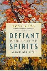 Defiant Spirits:: The Modernist Revolution of the Group of Seven Hardcover