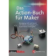 Das Action-Buch für Maker: Bewegung, Licht und Sound mit Arduino und Raspberry Pi - Experimente und Projekte