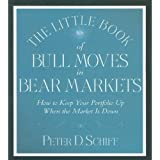 The Little Book of Bull Moves in Bear Markets: How to Keep Your Portfolio Up When the Market is Down by Peter D. Schiff (2009-05-01)
