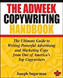 The Adweek Copywriting Handbook: The Ultimate Guide to Writing Powerful Advertising and Marketing Copy from One of America's Top Copywriters by Sugarman, Joseph 1st (first) Edition (2007)