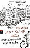 Wenn du jetzt bei mir wärst: Eine Annäherung an Anne Frank von Waldtraut Lewin