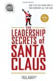 Leadership Secrets of Santa Claus: How to Get Big Things Done in Your Workshop...All Year Long