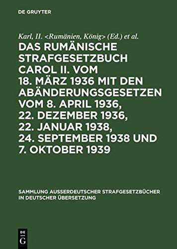 1936 König (Das rumänische Strafgesetzbuch Carol II. vom 18. März 1936 mit den Abänderungsgesetzen vom 8. April 1936, 22. Dezember 1936, 22. Januar 1938, 24. ... Strafgesetzbücher in deutscher Übersetzung))