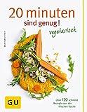 20 Minuten sind genug - Vegetarisch: Über 120 schnelle Rezepte aus der frischen Küche (GU Themenkochbuch)|GU Themenkochbuch - Martina Kittler